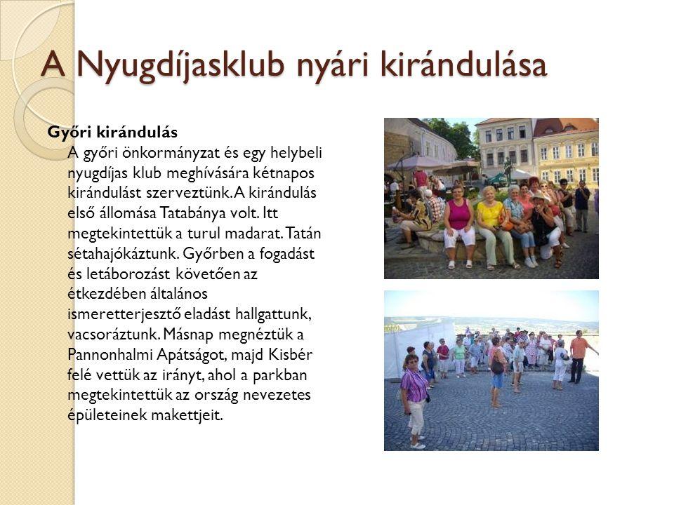 A Nyugdíjasklub nyári kirándulása Győri kirándulás A győri önkormányzat és egy helybeli nyugdíjas klub meghívására kétnapos kirándulást szerveztünk. A