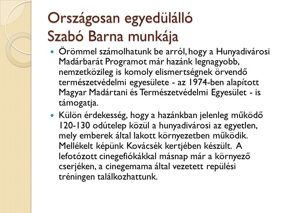 Országosan egyedülálló Szabó Barna munkája Örömmel számolhatunk be arról, hogy a Hunyadivárosi Madárbarát Programot már hazánk legnagyobb, nemzetközil