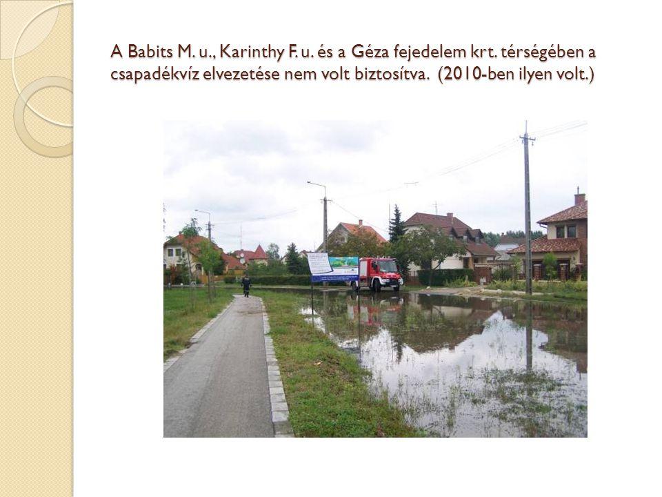 A Babits M. u., Karinthy F. u. és a Géza fejedelem krt. térségében a csapadékvíz elvezetése nem volt biztosítva. (2010-ben ilyen volt.)