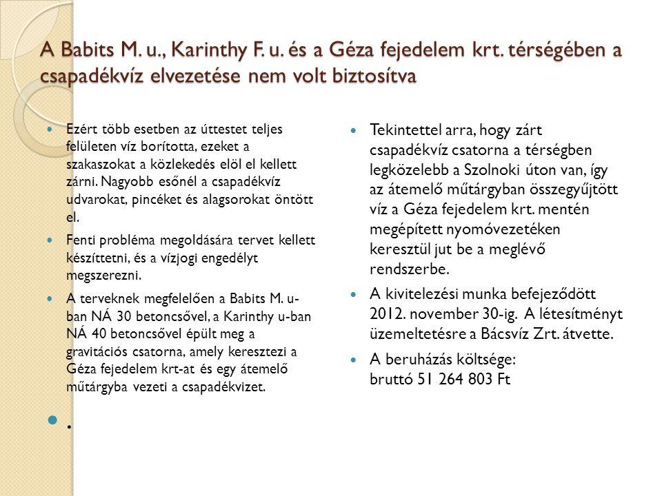 A Babits M. u., Karinthy F. u. és a Géza fejedelem krt. térségében a csapadékvíz elvezetése nem volt biztosítva Ezért több esetben az úttestet teljes
