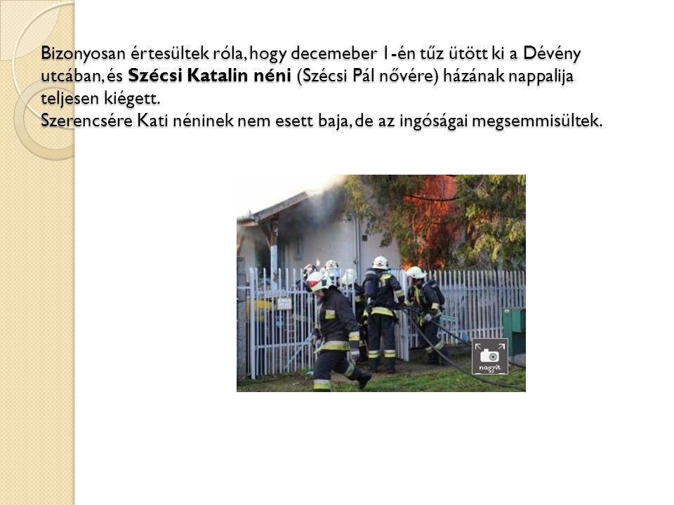 Bizonyosan értesültek róla, hogy decemeber 1-én tűz ütött ki a Dévény utcában, és Szécsi Katalin néni (Szécsi Pál nővére) házának nappalija teljesen k