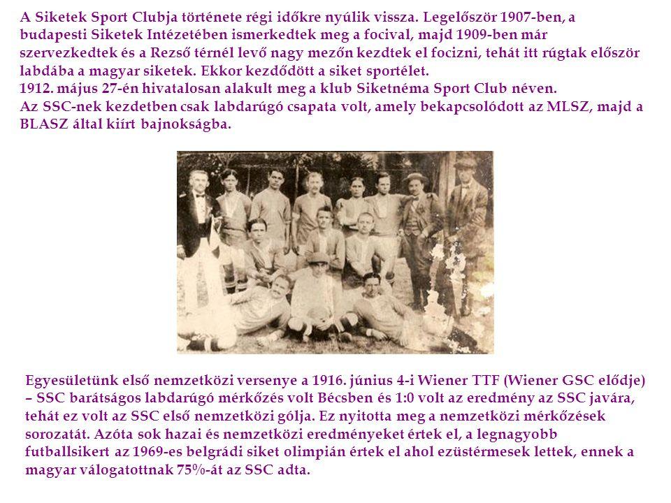 A Siketek Sport Clubja története régi időkre nyúlik vissza. Legelőször 1907-ben, a budapesti Siketek Intézetében ismerkedtek meg a focival, majd 1909-