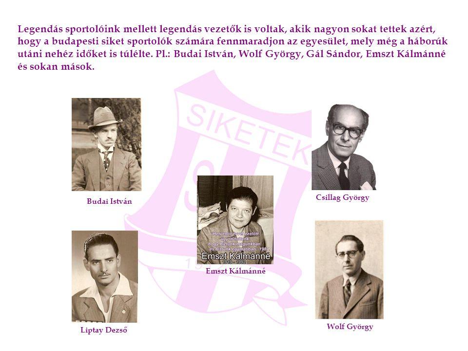Legendás sportolóink mellett legendás vezetők is voltak, akik nagyon sokat tettek azért, hogy a budapesti siket sportolók számára fennmaradjon az egye