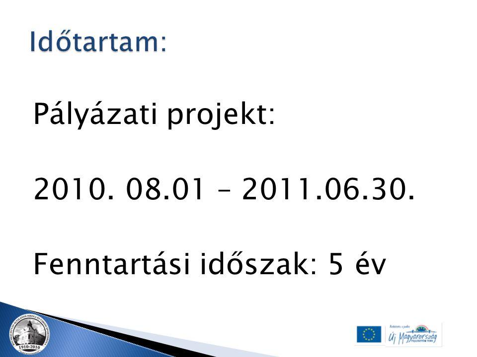 Pályázati projekt: 2010. 08.01 – 2011.06.30. Fenntartási időszak: 5 év