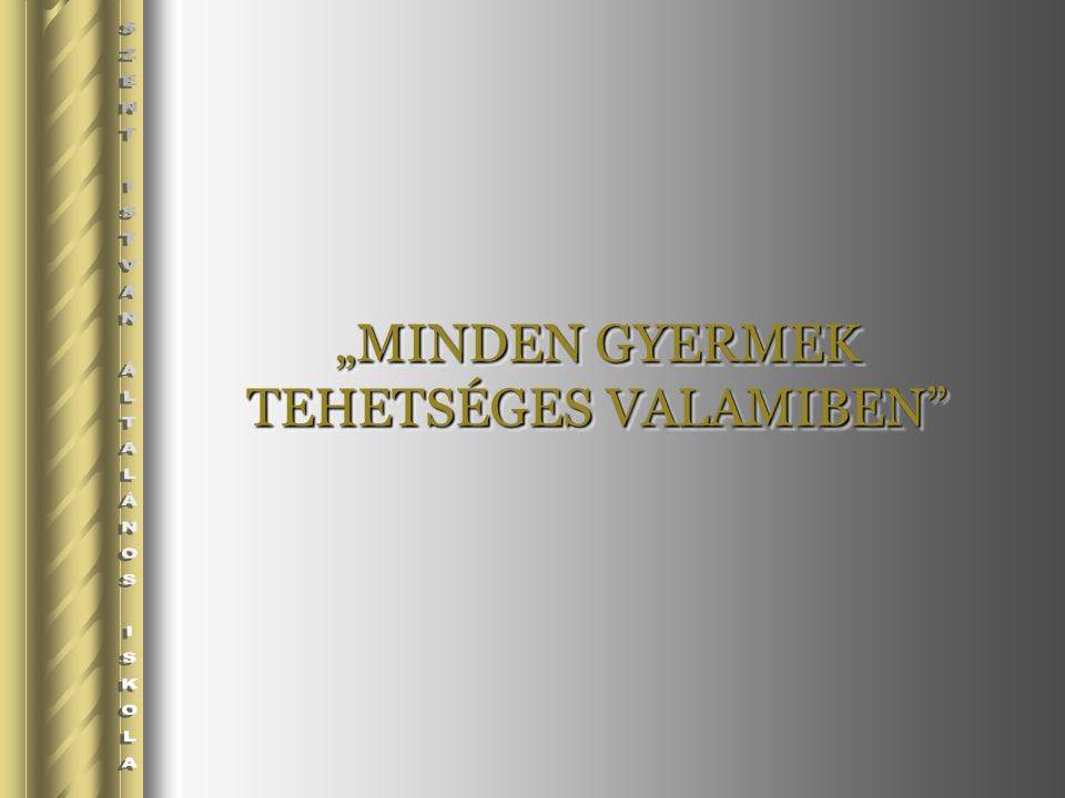 """""""MINDEN GYERMEK TEHETSÉGES VALAMIBEN"""""""