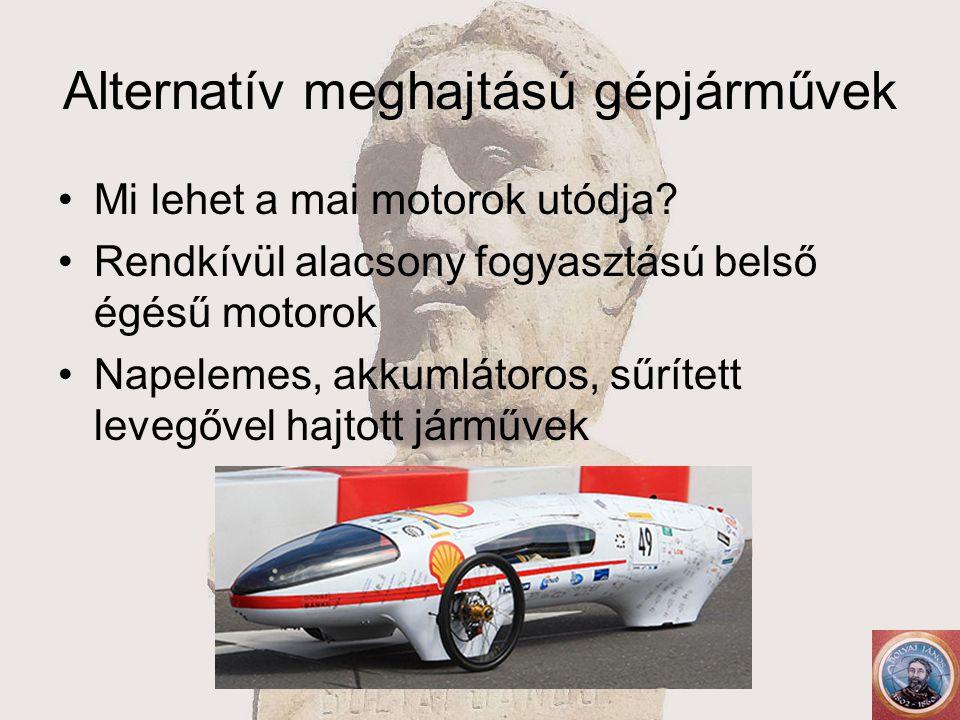 Alternatív meghajtású gépjárművek Mi lehet a mai motorok utódja.