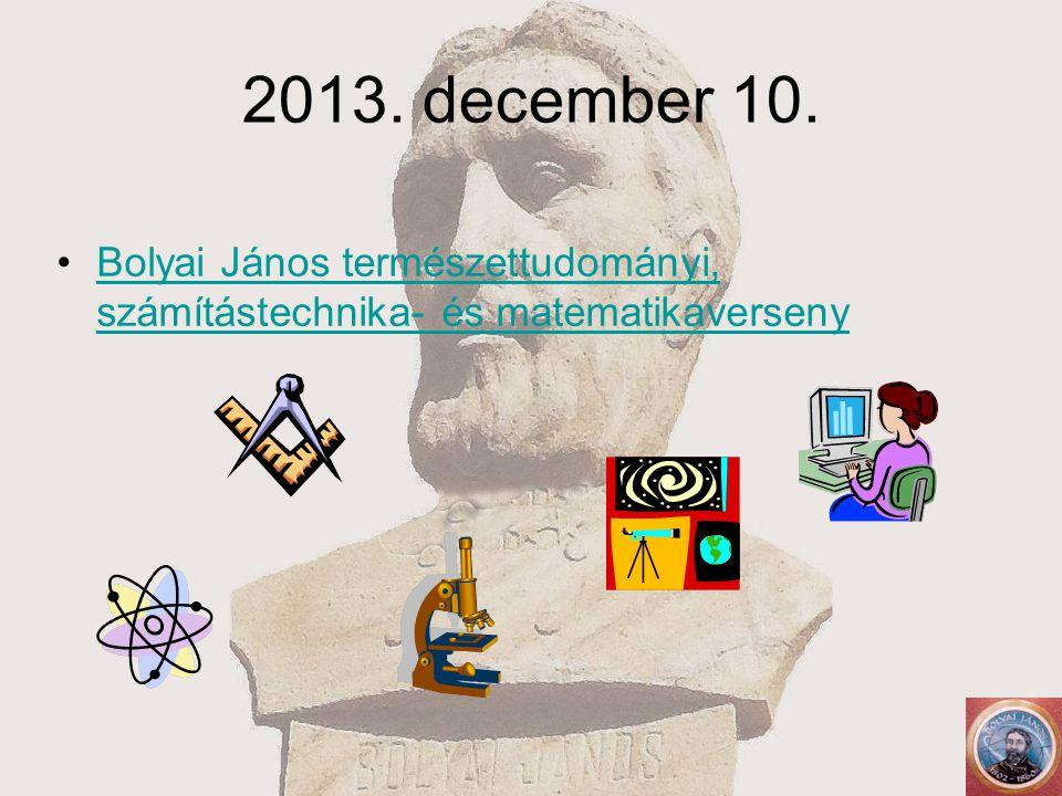 2013. december 10. Bolyai János természettudományi, számítástechnika- és matematikaversenyBolyai János természettudományi, számítástechnika- és matema
