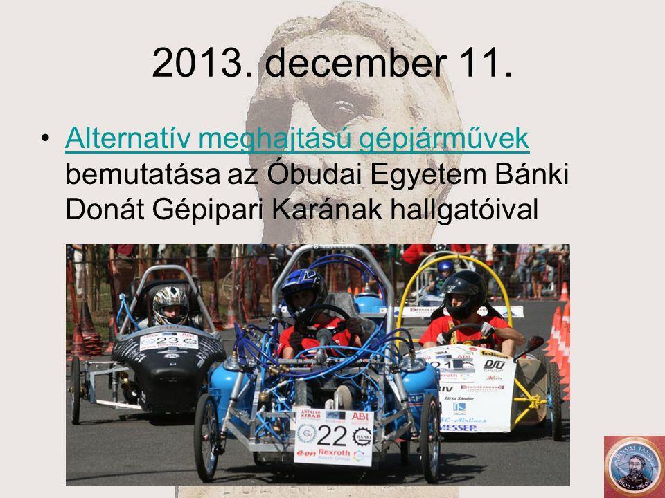 2013. december 11. Alternatív meghajtású gépjárművek bemutatása az Óbudai Egyetem Bánki Donát Gépipari Karának hallgatóivalAlternatív meghajtású gépjá