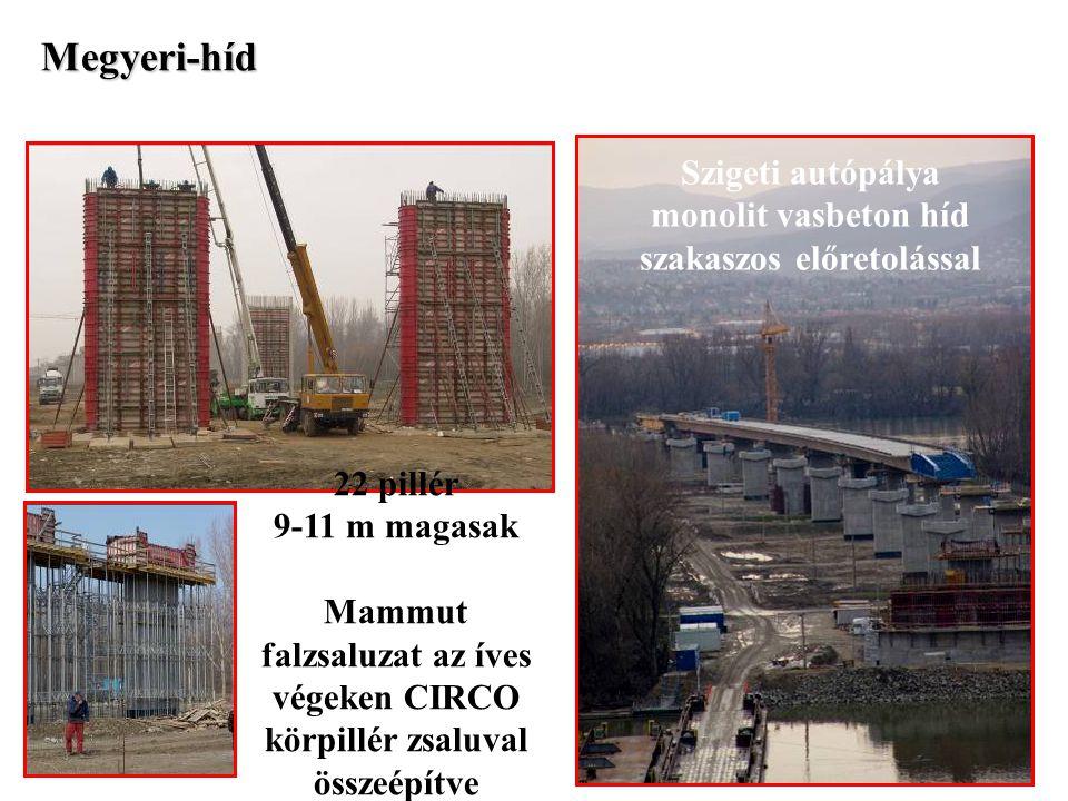 22 pillér 9-11 m magasak Mammut falzsaluzat az íves végeken CIRCO körpillér zsaluval összeépítve Szigeti autópálya monolit vasbeton híd szakaszos előr