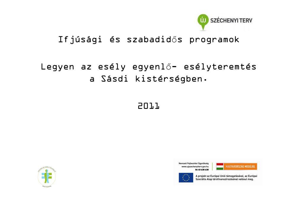 Ifjúsági és szabadidős programok Legyen az esély egyenlő- esélyteremtés a Sásdi kistérségben. 2011