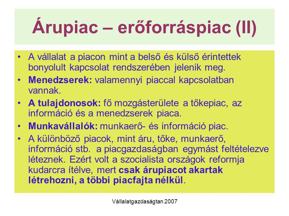 Vállalatgazdaságtan 2007 Árupiac – erőforráspiac (II) A vállalat a piacon mint a belső és külső érintettek bonyolult kapcsolat rendszerében jelenik me