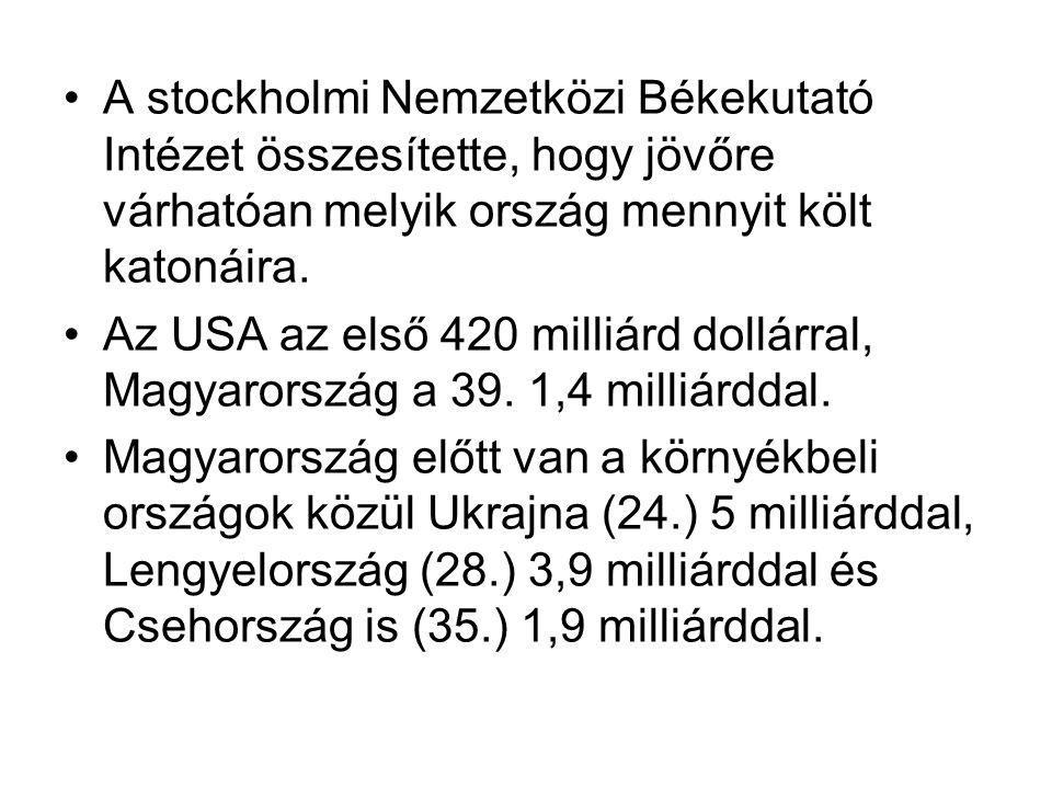 A stockholmi Nemzetközi Békekutató Intézet összesítette, hogy jövőre várhatóan melyik ország mennyit költ katonáira.