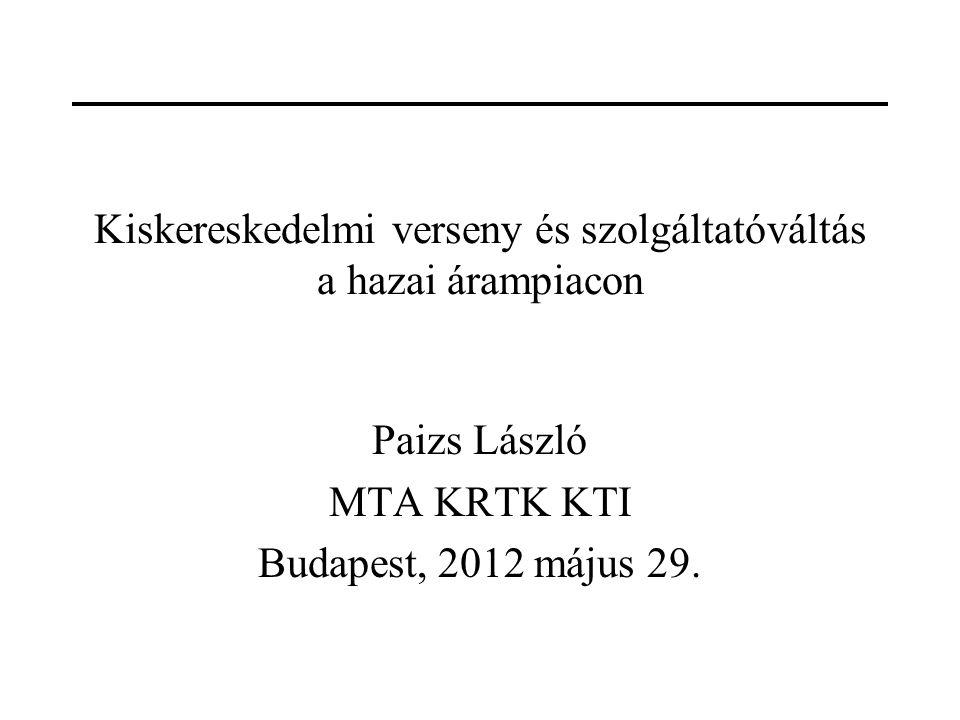 Kiskereskedelmi verseny és szolgáltatóváltás a hazai árampiacon Paizs László MTA KRTK KTI Budapest, 2012 május 29.
