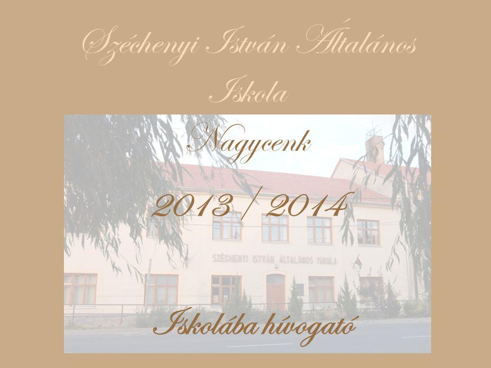 Iskolába hívogató Széchenyi István Általános Iskola Nagycenk 2013 / 2014