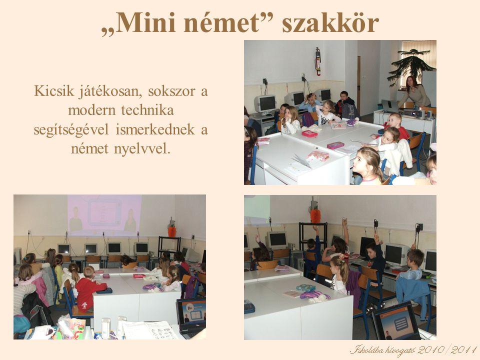 """Iskolába hívogató 2010/2011 """"Mini német szakkör Kicsik játékosan, sokszor a modern technika segítségével ismerkednek a német nyelvvel."""
