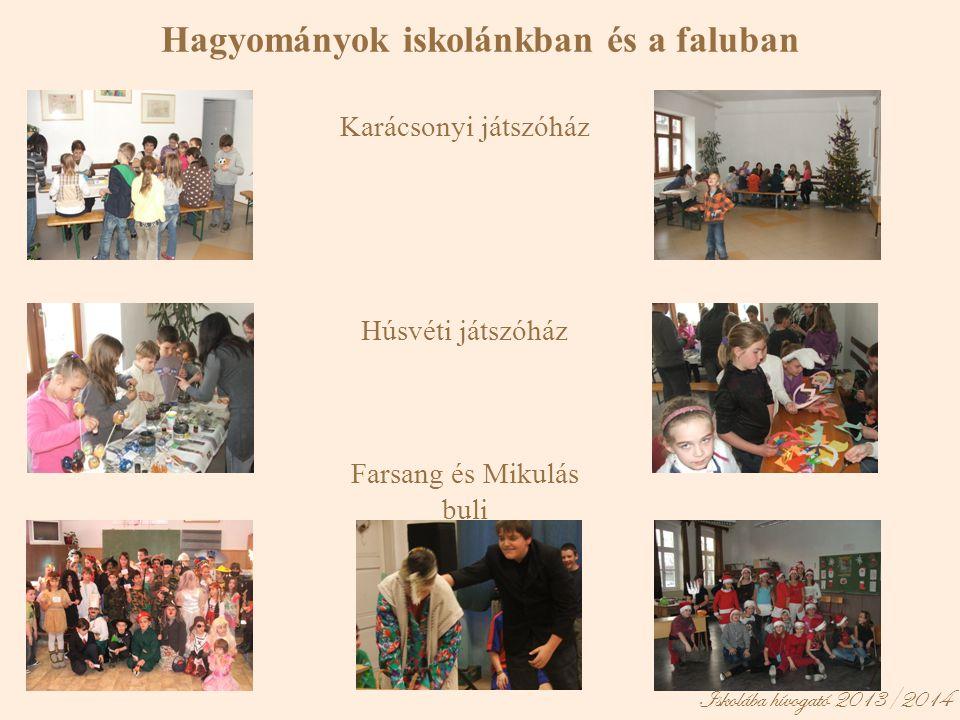 Iskolába hívogató 2013/2014 Hagyományok iskolánkban és a faluban Karácsonyi játszóház Húsvéti játszóház Farsang és Mikulás buli
