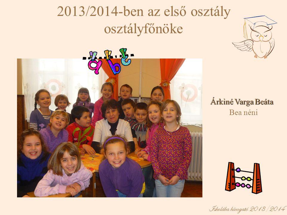 Árkiné Varga Beáta Bea néni. 2013/2014-ben az első osztály osztályfőnöke