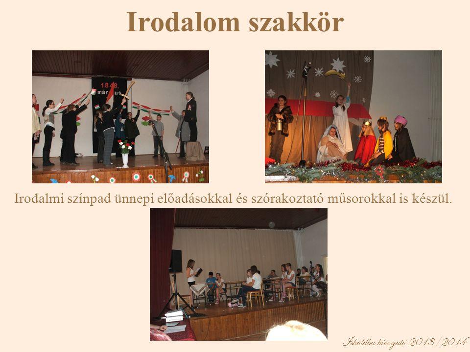 Iskolába hívogató 2013/2014 Irodalom szakkör Irodalmi színpad ünnepi előadásokkal és szórakoztató műsorokkal is készül.