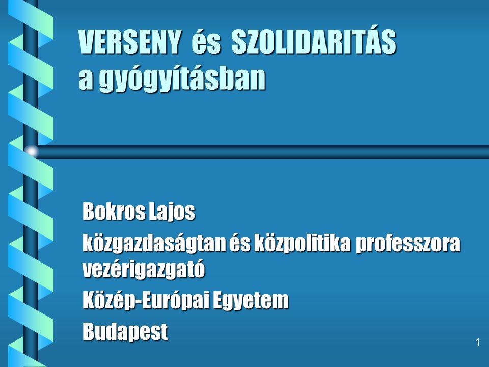 1 VERSENY és SZOLIDARITÁS a gyógyításban Bokros Lajos közgazdaságtan és közpolitika professzora vezérigazgató Közép-Európai Egyetem Budapest