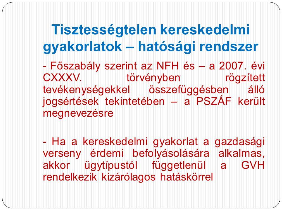 Tisztességtelen kereskedelmi gyakorlatok – hatósági rendszer - Főszabály szerint az NFH és – a 2007.
