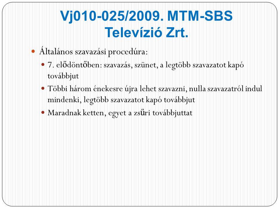 Vj010-025/2009. MTM-SBS Televízió Zrt. Általános szavazási procedúra: 7.
