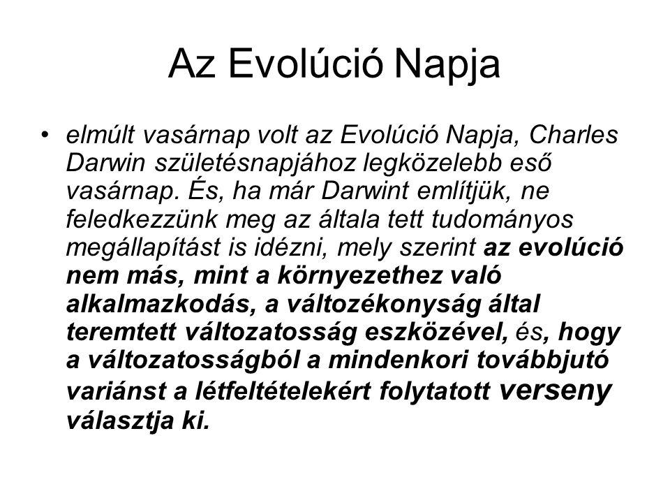 Az Evolúció Napja elmúlt vasárnap volt az Evolúció Napja, Charles Darwin születésnapjához legközelebb eső vasárnap. És, ha már Darwint említjük, ne fe