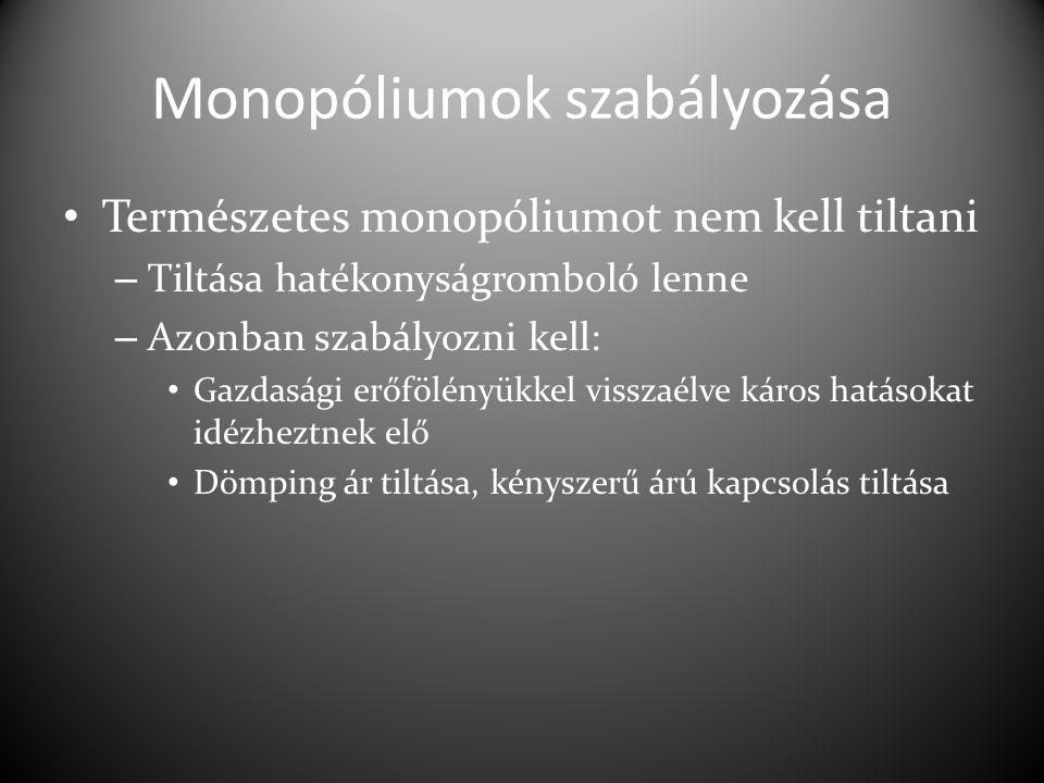 Monopóliumok szabályozása Természetes monopóliumot nem kell tiltani – Tiltása hatékonyságromboló lenne – Azonban szabályozni kell: Gazdasági erőfölény