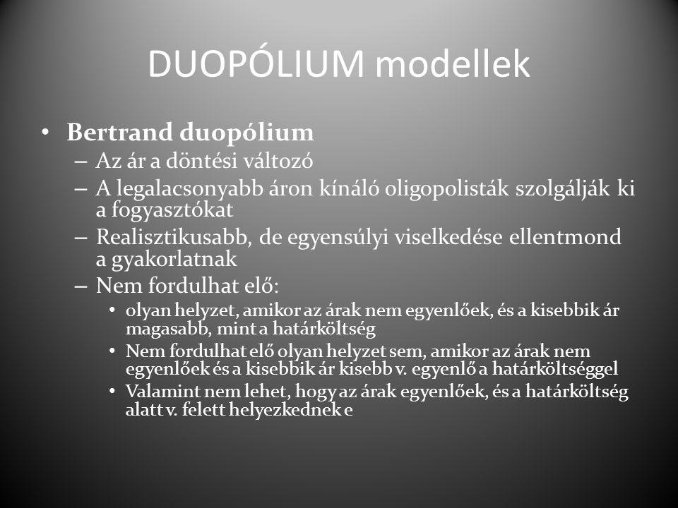 DUOPÓLIUM modellek Bertrand duopólium – Az ár a döntési változó – A legalacsonyabb áron kínáló oligopolisták szolgálják ki a fogyasztókat – Realisztik