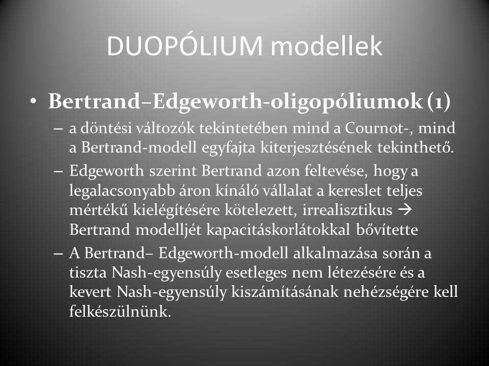 DUOPÓLIUM modellek Bertrand–Edgeworth-oligopóliumok (1) – a döntési változók tekintetében mind a Cournot-, mind a Bertrand-modell egyfajta kiterjeszté
