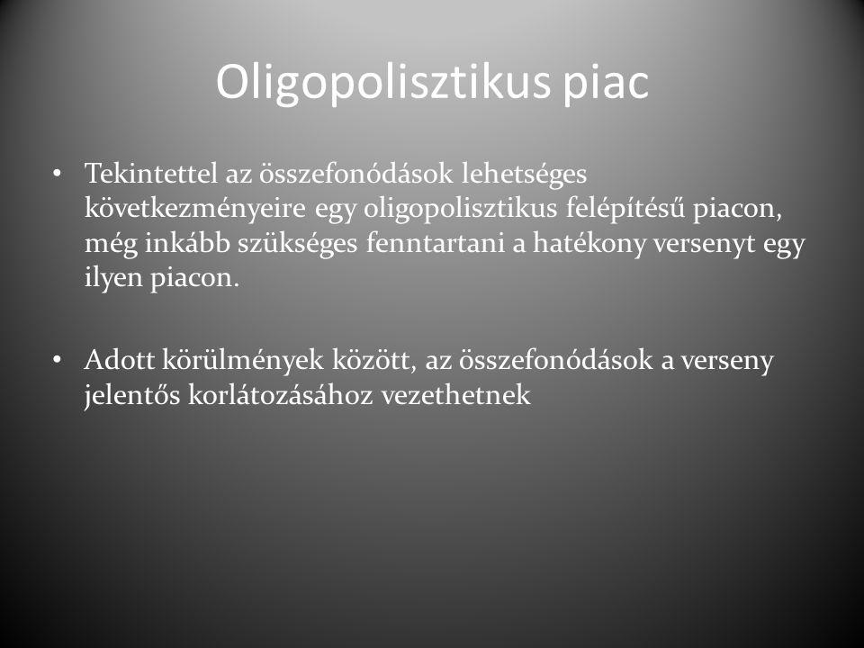 Oligopolisztikus piac Tekintettel az összefonódások lehetséges következményeire egy oligopolisztikus felépítésű piacon, még inkább szükséges fenntartani a hatékony versenyt egy ilyen piacon.