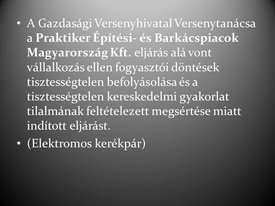 A Gazdasági Versenyhivatal Versenytanácsa a Praktiker Építési- és Barkácspiacok Magyarország Kft. eljárás alá vont vállalkozás ellen fogyasztói döntés
