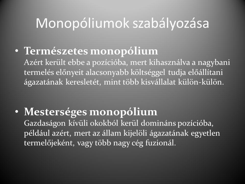 Monopóliumok szabályozása Természetes monopólium Azért került ebbe a pozícióba, mert kihasználva a nagybani termelés előnyeit alacsonyabb költséggel tudja előállítani ágazatának keresletét, mint több kisvállalat külön-külön.