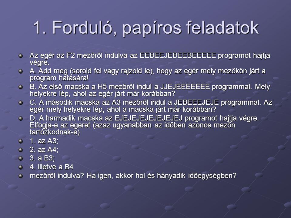 1. Forduló, papíros feladatok Az egér az F2 mezőről indulva az EEBEEJEBEEBEEEEE programot hajtja végre. A. Add meg (sorold fel vagy rajzold le), hogy