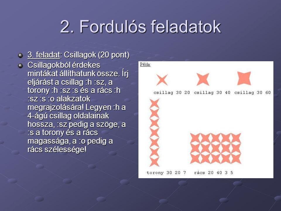 2. Fordulós feladatok 3. feladat: Csillagok (20 pont) Csillagokból érdekes mintákat állíthatunk össze. Írj eljárást a csillag :h :sz, a torony :h :sz