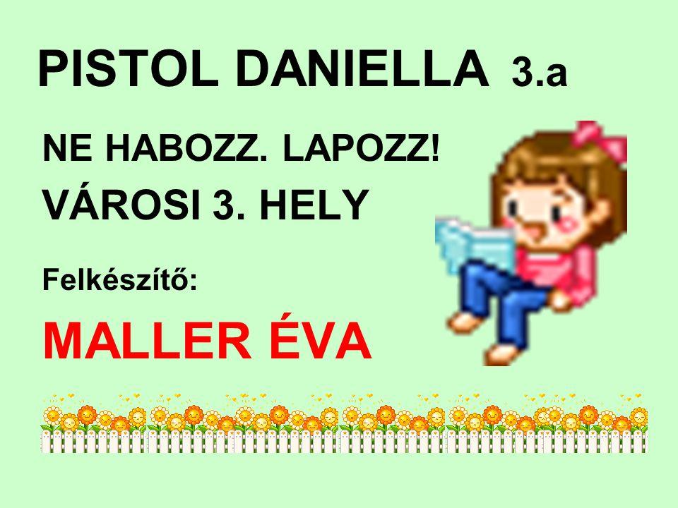 PISTOL DANIELLA 3.a NE HABOZZ. LAPOZZ! VÁROSI 3. HELY Felkészítő: MALLER ÉVA
