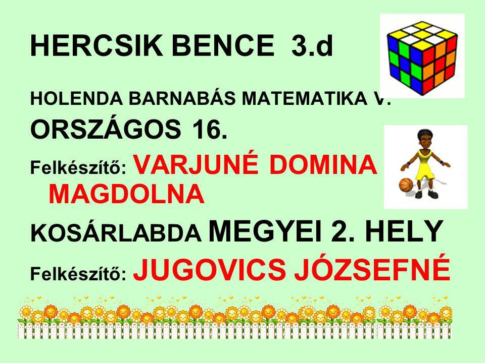 HERCSIK BENCE 3.d HOLENDA BARNABÁS MATEMATIKA V. ORSZÁGOS 16. Felkészítő: VARJUNÉ DOMINA MAGDOLNA KOSÁRLABDA MEGYEI 2. HELY Felkészítő: JUGOVICS JÓZSE