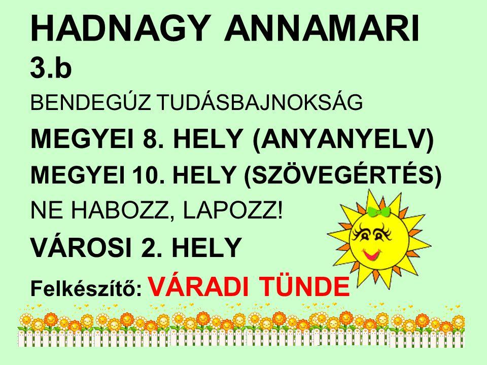 HADNAGY ANNAMARI 3.b BENDEGÚZ TUDÁSBAJNOKSÁG MEGYEI 8.