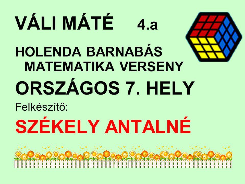 VÁLI MÁTÉ 4.a HOLENDA BARNABÁS MATEMATIKA VERSENY ORSZÁGOS 7. HELY Felkészítő: SZÉKELY ANTALNÉ