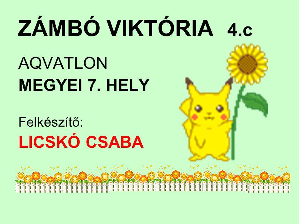 ZÁMBÓ VIKTÓRIA 4.c AQVATLON MEGYEI 7. HELY Felkészítő: LICSKÓ CSABA