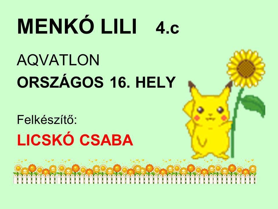 MENKÓ LILI 4.c AQVATLON ORSZÁGOS 16. HELY Felkészítő: LICSKÓ CSABA