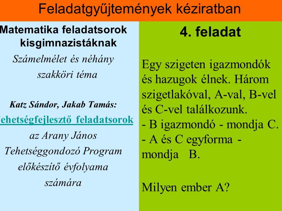 Feladatgyűjtemények kéziratban Matematika feladatsorok kisgimnazistáknak Számelmélet és néhány szakköri téma Katz Sándor, Jakab Tamás: Tehetségfejlesz