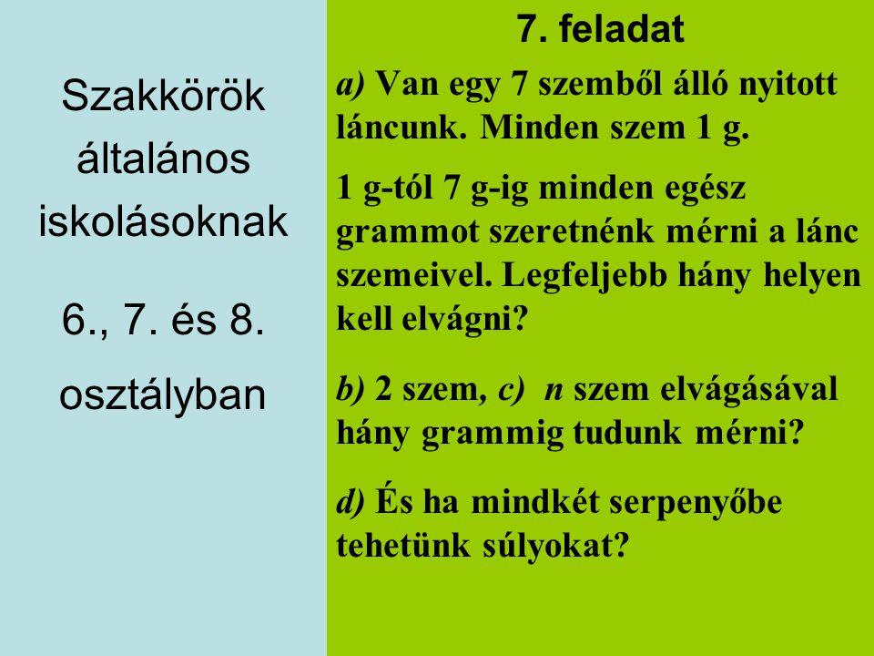 Szakkörök általános iskolásoknak 6., 7. és 8. osztályban 7. feladat a) Van egy 7 szemből álló nyitott láncunk. Minden szem 1 g. 1 g-tól 7 g-ig minden