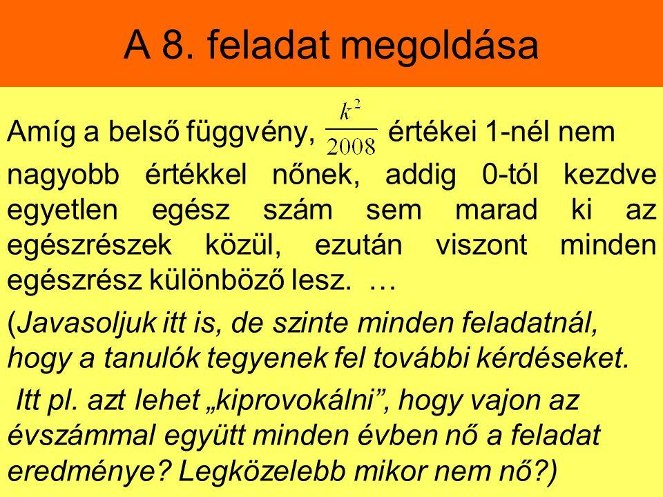 A 8. feladat megoldása Amíg a belső függvény, értékei 1-nél nem nagyobb értékkel nőnek, addig 0-tól kezdve egyetlen egész szám sem marad ki az egészré