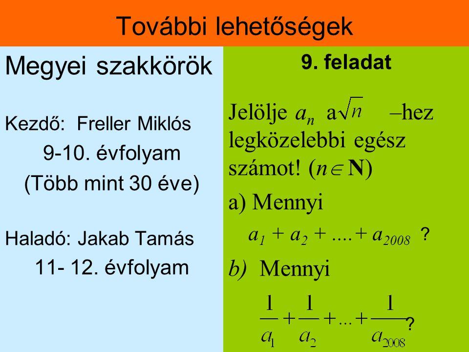 További lehetőségek Megyei szakkörök Kezdő: Freller Miklós 9-10. évfolyam (Több mint 30 éve) Haladó: Jakab Tamás 11- 12. évfolyam 9. feladat Jelölje a