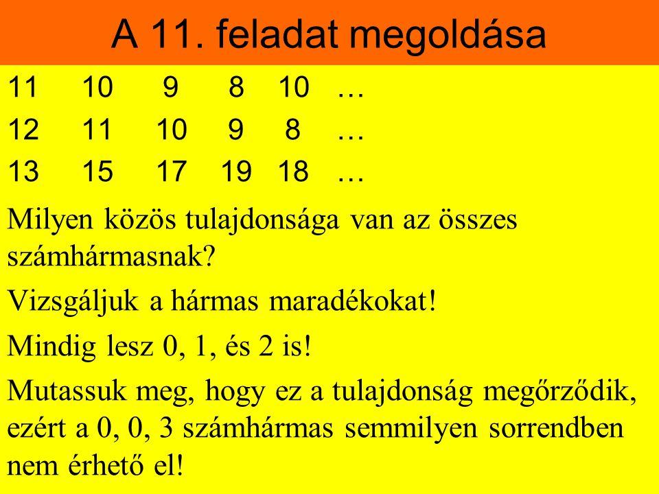 A 11. feladat megoldása 11 10 9 8 10… 12 11 10 9 8… 13 15 17 19 18… Milyen közös tulajdonsága van az összes számhármasnak? Vizsgáljuk a hármas maradék