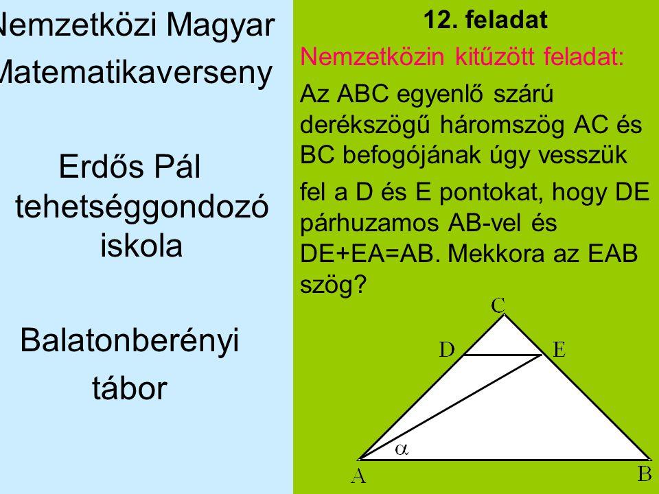 Nemzetközi Magyar Matematikaverseny Erdős Pál tehetséggondozó iskola Balatonberényi tábor 12. feladat Nemzetközin kitűzött feladat: Az ABC egyenlő szá