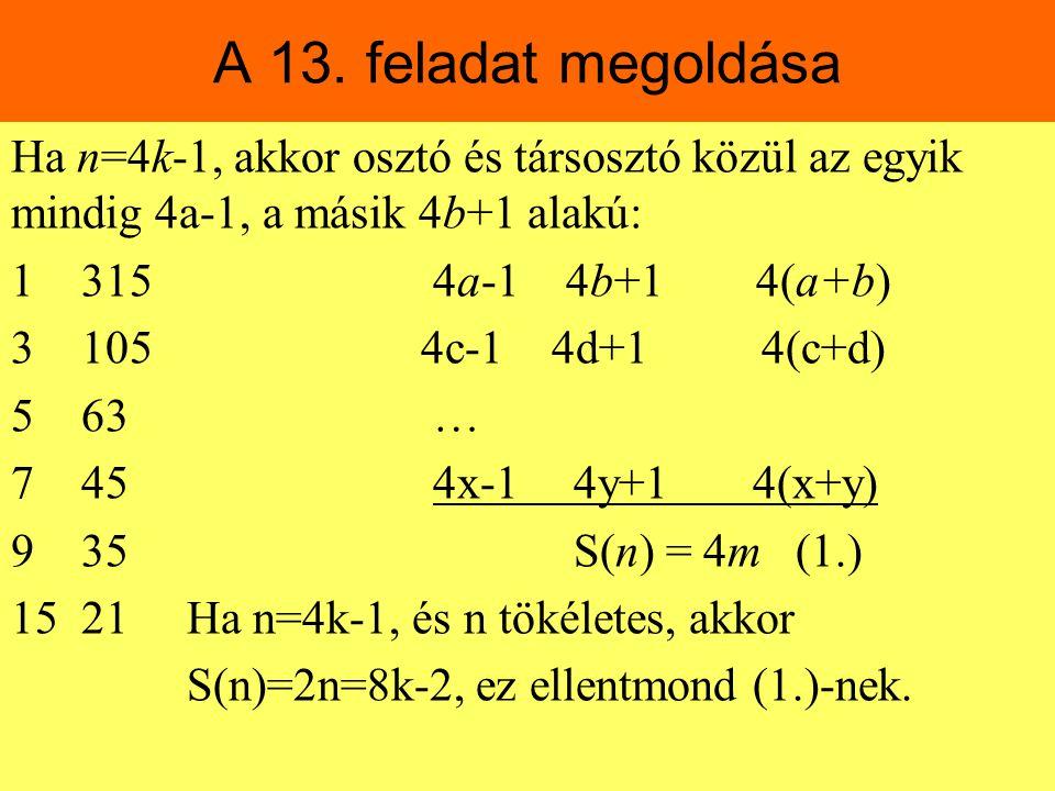 A 13. feladat megoldása Ha n=4k-1, akkor osztó és társosztó közül az egyik mindig 4a-1, a másik 4b+1 alakú: 1 315 4a-1 4b+1 4(a+b) 3 105 4c-1 4d+1 4(c