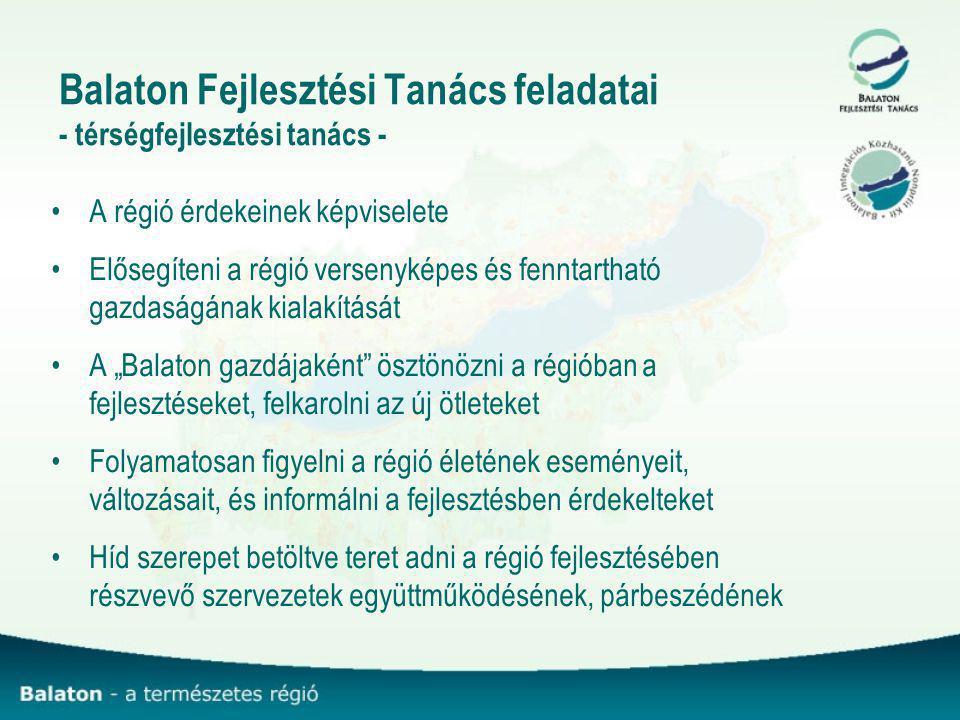 """Balaton Fejlesztési Tanács feladatai - térségfejlesztési tanács - A régió érdekeinek képviselete Elősegíteni a régió versenyképes és fenntartható gazdaságának kialakítását A """"Balaton gazdájaként ösztönözni a régióban a fejlesztéseket, felkarolni az új ötleteket Folyamatosan figyelni a régió életének eseményeit, változásait, és informálni a fejlesztésben érdekelteket Híd szerepet betöltve teret adni a régió fejlesztésében részvevő szervezetek együttműködésének, párbeszédének"""