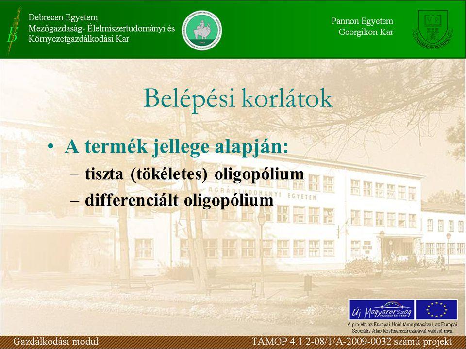 A termék jellege alapján: –tiszta (tökéletes) oligopólium –differenciált oligopólium Belépési korlátok