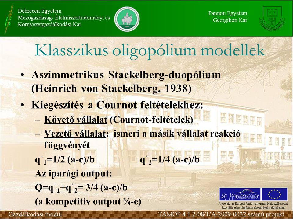 Aszimmetrikus Stackelberg-duopólium (Heinrich von Stackelberg, 1938) Kiegészítés a Cournot feltételekhez: –Követő vállalat (Cournot-feltételek) –Vezet